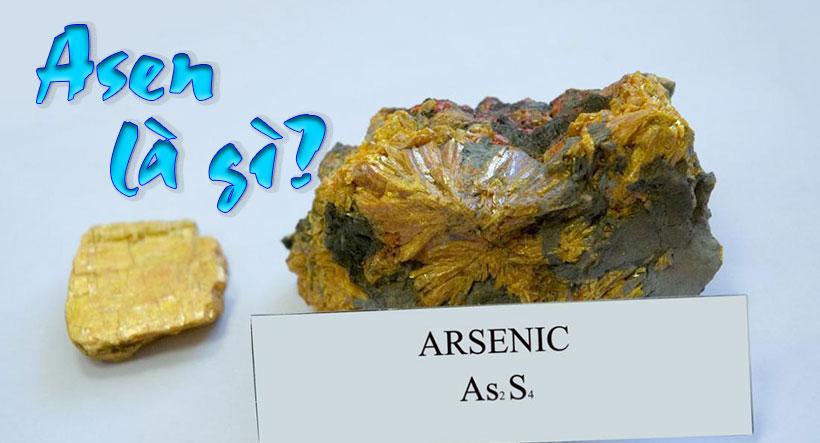 Asen (thạch tín) là gì? Tác hại của Asen với sức khỏe con người